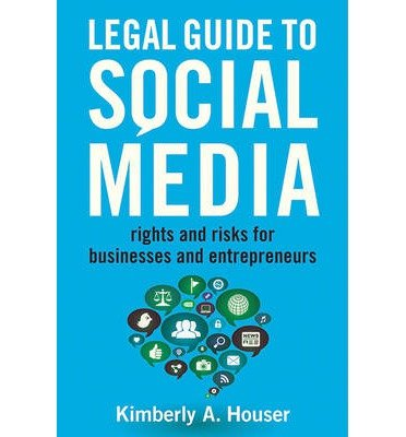 [(Legal Guide to Social Media: Rights and Risks for Businesses and Entrepreneurs )] [Author: Kimberly A Houser] [Apr-2014]