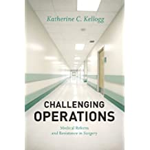 Challenging Operations: Medical Reform And Resistance In Surgery