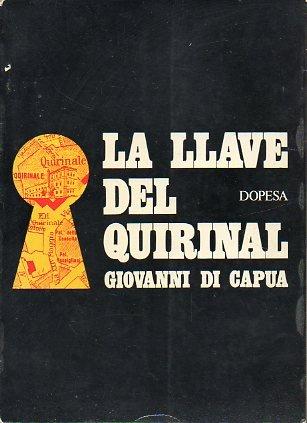 LA LLAVE DEL QUIRINAL. La estrategia del poder en Italia: de Nicola a Saragat. 1ª ed. española.