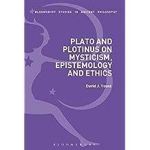 Plato and Plotinus on Mysticism, Epistemology, and Ethics (Bloomsbury Studies in Ancient Philosophy)