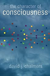 The Character of Consciousness (Philosophy of Mind) by David J. Chalmers (2010-10-28)