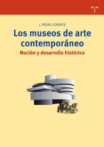 Los museos de arte contemporáneo.: Noción y desarrollo histórico (Biblioteconomía y Administración Cultural) por Jesús Pedro Lorente
