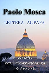 LETTERA AL PAPA: Scritta con riconoscenza e amore (Gli Ebook di Paolo Mosca Vol. 4) (Italian Edition)