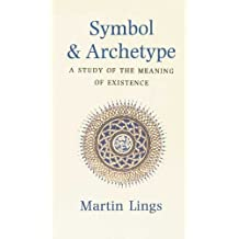 Symbol and Archetype: A Study in the Meaning of Existence (Quinta Essentia series) by Martin Lings (1991-01-01)