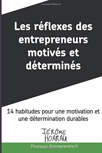 Les r??flexes des entrepreneurs motiv??s et d??termin??s: 14 habitudes pour une motivation et une d??termination durables by Jerome Hoarau (2015-04-24)