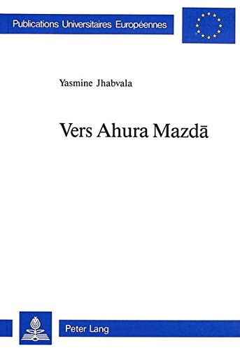 Vers Ahura Mazda par Yasmine Jhabvala