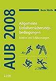 Allgemeine Unfallversicherungsbedingungen (AUB 2008): Motive und Erläuterungen