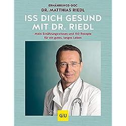 Iss dich gesund mit Dr. Riedl: Mein Ernährungswissen und 150 Rezepte für ein gutes, langes Leben (GU Einzeltitel Gesunde Ernährung)