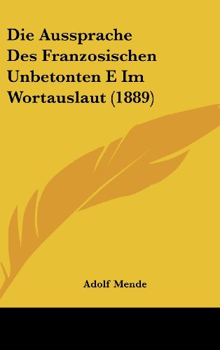 Die Aussprache Des Franzosischen Unbetonten E Im Wortauslaut (1889)