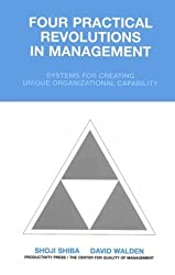 Four Practical Revolutions in Management: Systems for Creating Unique Organizational Capability (Total Quality Management) by Alan Graham (2001-04-24)