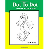 Dot To Dot Book For Kids Ages 4-10: Challenging and Fun Connect The Dot to Dot Puzzles for Kids, Toddlers, Boys and Girls Ages 4-6, 6-10 (Fun Learning ... Beer, Birds, Fish, Monkey, Rabbit Many More