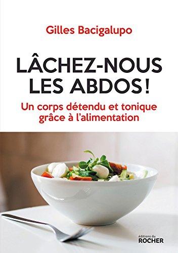 Lâchez-nous les abdos !: Un corps détendu et tonique grâce à l'alimentation