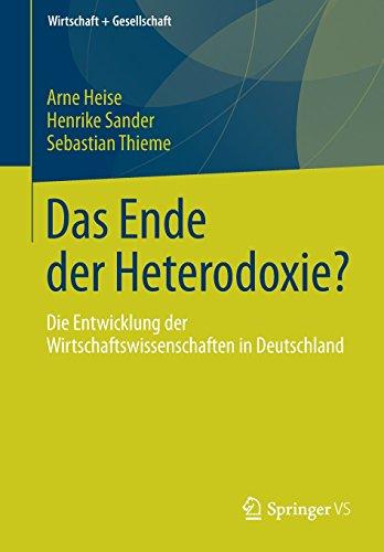 Das Ende der Heterodoxie?: Die Entwicklung der Wirtschaftswissenschaften in Deutschland (Wirtschaft + Gesellschaft)