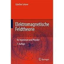Elektromagnetische Feldtheorie: Für Ingenieure und Physiker (German Edition)