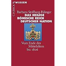 Das Heilige Römische Reich Deutscher Nation: Vom Ende des Mittelalters bis 1806 (Beck'sche Reihe 2399)