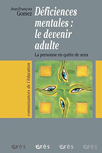 Déficiences mentales : Le devenir adulte : La Personne en quête de sens
