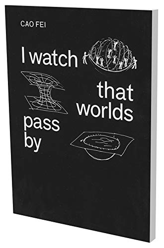 Cao Fei: I watch that worlds pass by (Daimler Art Collection Artist Book, Band 7)