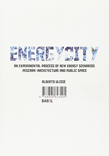Energy City. An Experimental Process Of New Energy Scenarios (LIST LABORATORIO INTERNAZIONALE EDI)