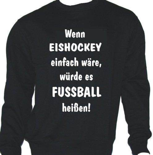 Wenn Eishockey einfach wäre, würde es Fußball heißen; Sweatshirt schwarz, Gr. L