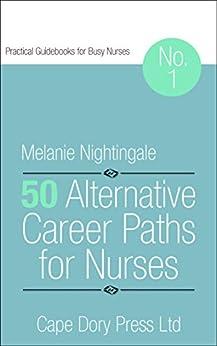 50 Alternative Career Paths for Nurses (Practical Guidebooks for Busy Nurses Book 1) (English Edition) von [Nightingale, Melanie]