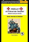 MAGELLAN ET LE SECRET DES TEMPLIERS, Roman Historique et Initiatique