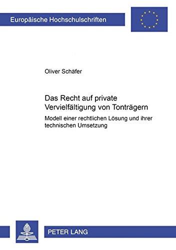 Das Recht Auf Private Vervielfaeltigung Von Tontraegern: Modell Einer Rechtlichen Loesung Und Ihrer Technischen Umsetzung (Europaeische Hochschulschriften / European University Studie)