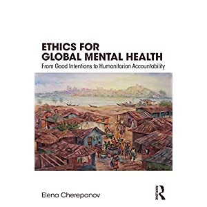 Ethics for Global Mental Health: From Good Intentions to Humanitarian Accountability (English Edition)