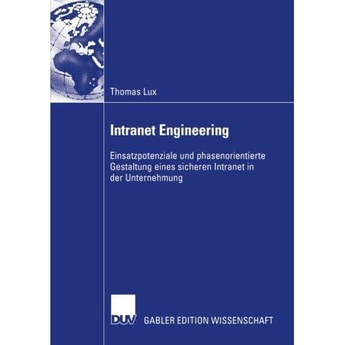 Intranet Engineering: Einsatzpotenziale und phasenorientierte Gestaltung eines sicheren Intranet in der Unternehmung (German Edition) by Thomas Lux (2005-11-25)