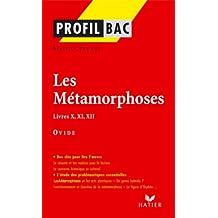 Profil - Ovide : Les Métamorphoses, Livres X, XI, XII : Analyse littéraire de l'oeuvre (Profil d'une Oeuvre)
