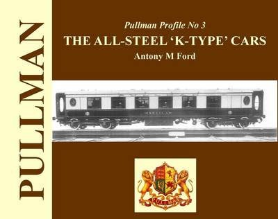 [Pullman Profile: The All Steel 'K-type' Cars] (By: Antony M. Ford) [published: November, 2011]