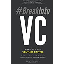 #BreakIntoVC: How to Break Into Venture Capital and Think Like an Investor Whether You're a Student, Entrepreneur or Working Professional (Venture Capital Guidebook, Band 1)