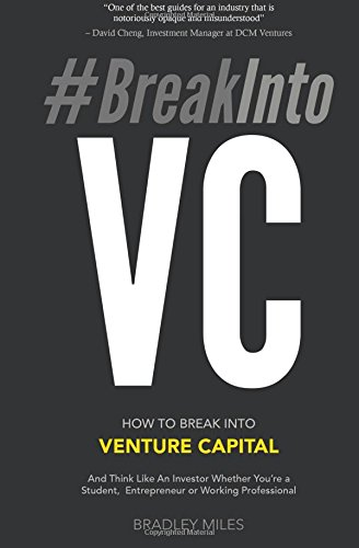 #BreakIntoVC: How to Break Into Venture Capital and Think Like an Investor Whether You're a Student, Entrepreneur or Working Professional