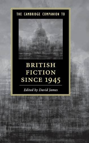 The Cambridge Companion to British Fiction since 1945 (Cambridge Companions to Literature)