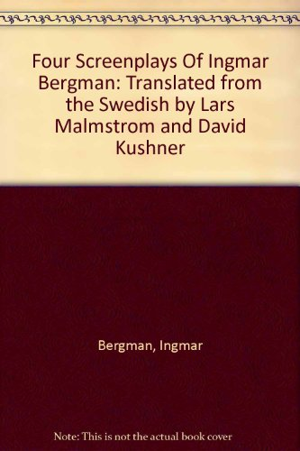 Four Screenplays Of Ingmar Bergman: Translated from the Swedish by Lars Malmstrom and David Kushner