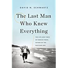 The Last Man Who Knew Everything: The Life and Times of Enrico Fermi, Father of the Nuclear Age (English Edition)