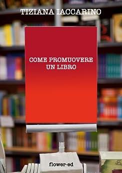 Come promuovere un libro (Editoria & Scrittura Vol. 2) di [Iaccarino, Tiziana]