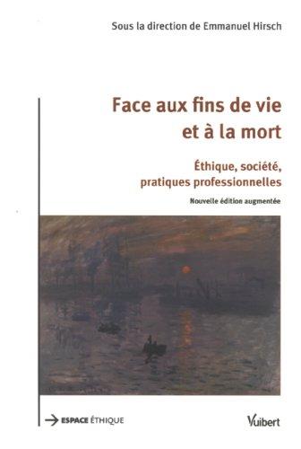 Face aux fins de vie et à la mort : Ethique, société, pratiques professionnelles