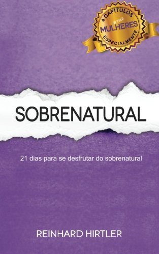 Sobrenatural: 21 dias para se desfrutar do sobrenatural por Reinhard Hirtler