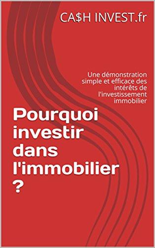 Pourquoi investir dans l'immobilier ?: Une démonstration simple et efficace des intérêts de l'investissement immobilier par CA$H INVEST.fr