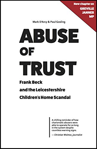 Abuse of Trust: Frank Beck and the Leicestershire Children's Home Scandal: With a new chapter on Greville Janner MP