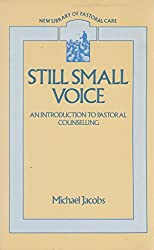 Still Small Voice: Practical Introduction to Counselling for Pastors and Other Helpers (New Library of Pastoral Care)