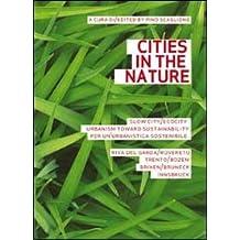 Cities in nature. Eco-urbanism, architecture, landscape in the alpine cities Trento, Bolzano, Innsbruck between Italia and Austria. Ediz. multilingue