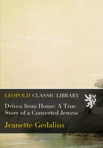 Driven from Home: A True Story of a Converted Jewess por Jeanette Gedalius