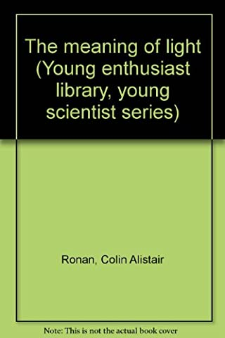 THE MEANING OF LIGHT (YOUNG ENTHUSIAST LIBRARY, YOUNG SCIENTIST SERIES)