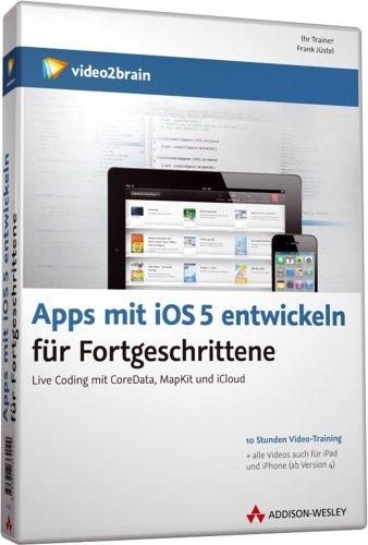 Apps mit iOS 5 entwickeln für Fortgeschrittene – Video-Training (Win+MAC+Linux+iPad)