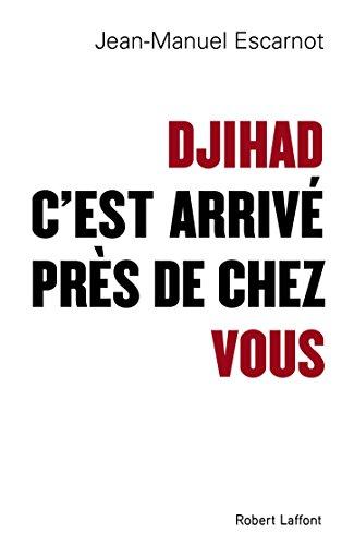 Djihad, c'est arrivé près de chez vous par [ESCARNOT, Jean-Manuel]