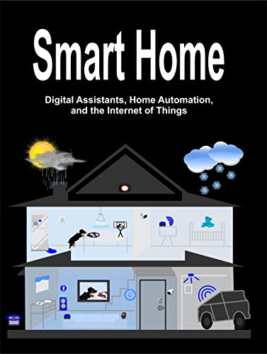 Smart Home: Digital Assistants, Home Automation, and the Internet of Things (English Edition)