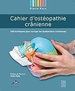 Cahier d'ostéopathie crânienne. 100 Techniques pour corriger les dysfonctions crâniennes de Kern Pierre