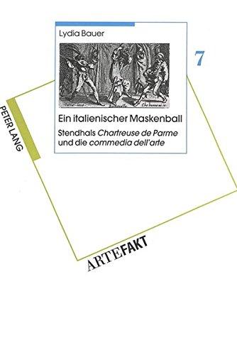 Ein italienischer Maskenball- Stendhals «Chartreuse de Parme» und die «commedia dell'arte» (ARTEFAKT. Schriften zur Soziosemiotik und Komparatistik)