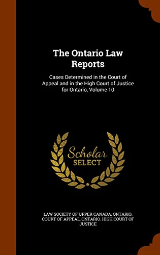 The Ontario Law Reports: Cases Determined in the Court of Appeal and in the High Court of Justice for Ontario, Volume 10